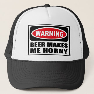 Warning BEER MAKES ME HORNY Hat