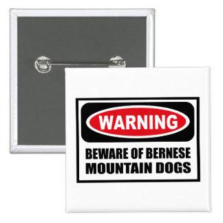 Warning BEWARE OF BERNESE MOUNTAIN DOGS Button