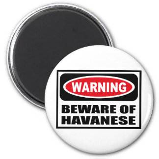 Warning BEWARE OF HAVANESE Magnet