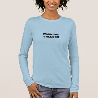 WARNING: BREEDER LONG SLEEVE T-Shirt