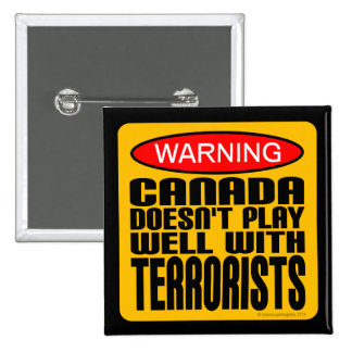 Warning: Canada Doesn't Play Well With Terrorists 15 Cm Square Badge