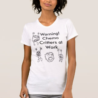 Warning! Chemo Critters at Work T-Shirt