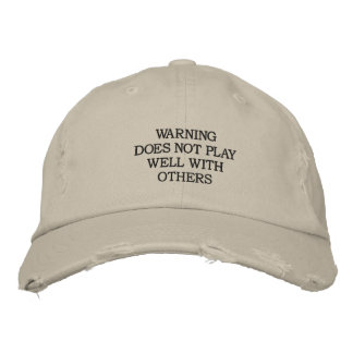 WARNING DOES NOT PLAY WELL WITH OTHERS EMBROIDERED HAT