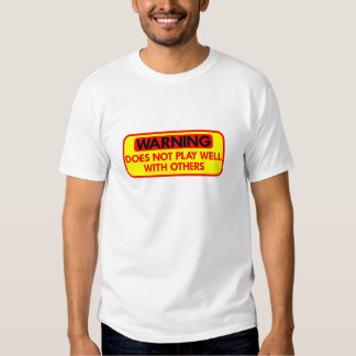 Warning Does Not Play Well With Others Tee Shirt