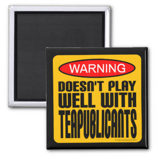 Warning Doesn t Play Well With Teapublicants Magnet
