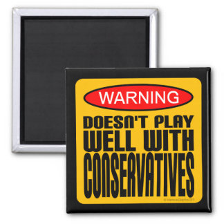 Warning: Doesn't Play Well With Conservatives Square Magnet