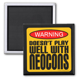 Warning: Doesn't Play Well With Neocons Fridge Magnet