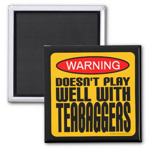 Warning: Doesn't Play Well With Teabaggers Magnets