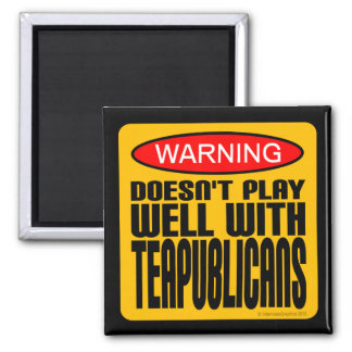 Warning: Doesn't Play Well With Teapublicans Square Magnet