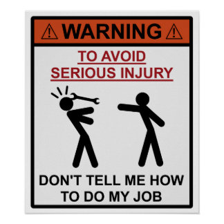 Warning - Don t Tell Me How To Do My Job Print