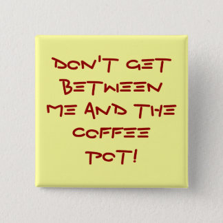 Warning-Don't get between me and the coffee pot! 15 Cm Square Badge