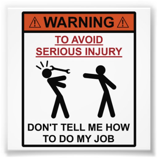 Warning - Don't Tell Me How To Do My Job Photographic Print