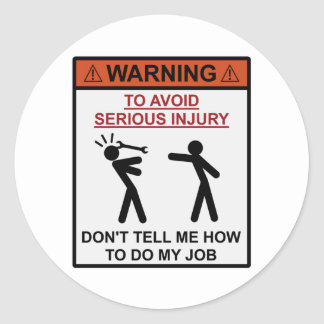 Warning - Don't Tell Me How To Do My Job Round Sticker