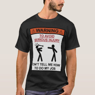 Warning - Don't Tell Me How To Do My Job T-Shirt