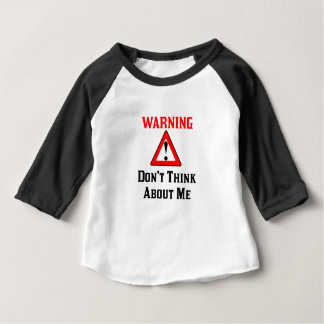 Warning Don't Think About Me.png Baby T-Shirt
