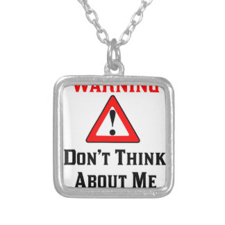 Warning Don't Think About Me.png Silver Plated Necklace