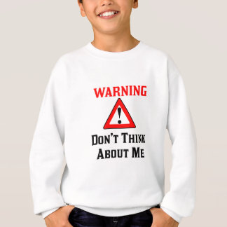 Warning Don't Think About Me.png Sweatshirt