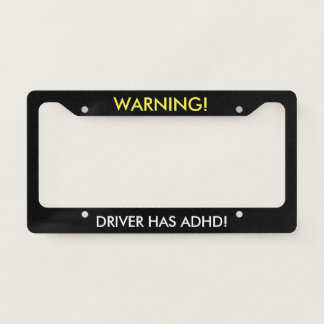 Warning Driver Has ADHD Humor Licence Plate Frame