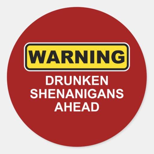 Warning: Drunken Shenanigans Ahead Round Sticker
