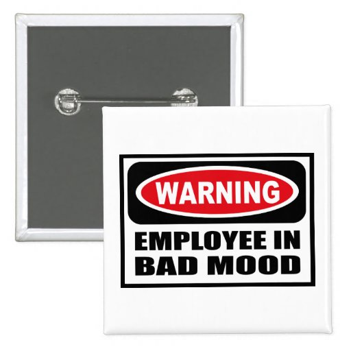 Warning EMPLOYEE IN BAD MOOD Button