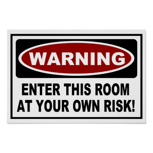 WARNING - ENTER THIS ROOM AT YOUR OWN RISK! POSTER