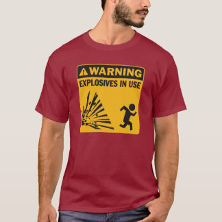 Warning: Explosives in use T-Shirt