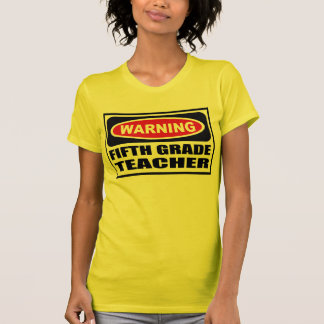 Warning FIFTH GRADE TEACHER Women s T-Shirt