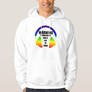 Warning I burst out in song Hoodie