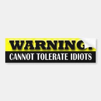 Warning: I cann't tolerate idiots Bumper Sticker