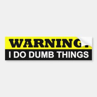WARNING I DO DUMB THINGS CAR BUMPER STICKER
