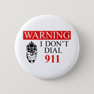 Warning: I Don't Dial 911 6 Cm Round Badge