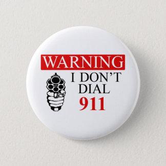 Warning: I Don't Dial 911 6 Cm Round Badge