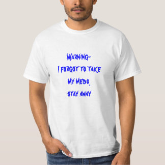 Warning- I forgot to take my meds, stay away T-Shirt