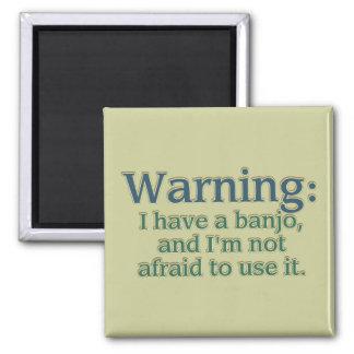 Warning: I have a banjo.... Magnet