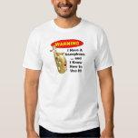 Warning. I Have A Saxophone ... T Shirts