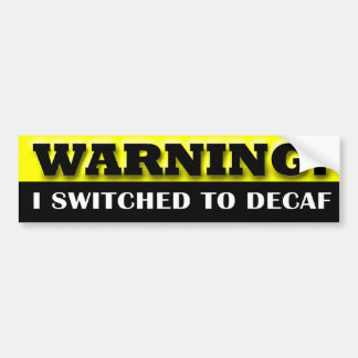 Warning: I Switched to Decaf Car Bumper Sticker