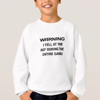 warning I yell at the ref Sweatshirt