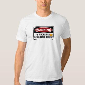 WARNING - I'M A HORRIBLE DESIGNATED DRIVER ! T SHIRT