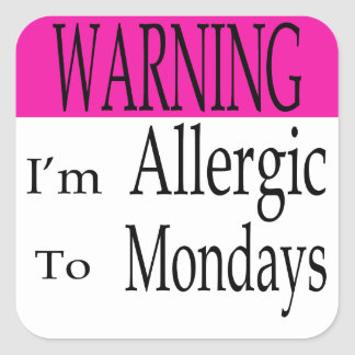Warning I'm Allergic to Mondays Square Sticker