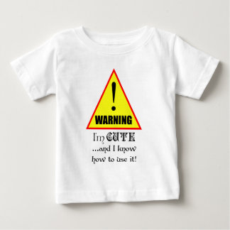 Warning! I'm Cute and I know how to use it... Baby T-Shirt