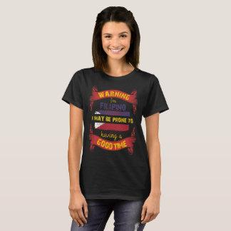 Warning I'm Filipino Prone to having Good Time T-Shirt