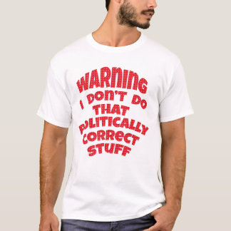 Warning I'm Politically Incorrect Funny Shirts