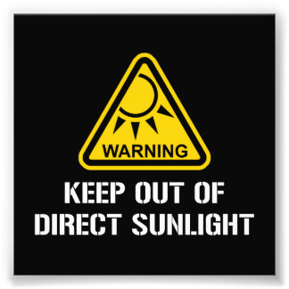 WARNING - Keep Out of Direct Sunlight Photo Print
