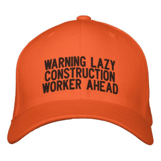 WARNING LAZY CONSTRUCTION WORKER AHEAD EMBROIDERED BASEBALL CAPS