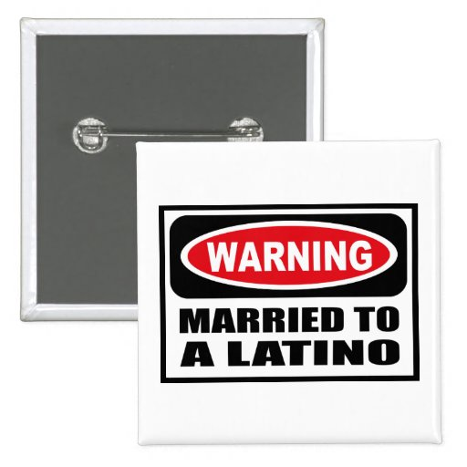 Warning MARRIED TO A LATINO Button