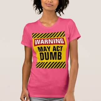 Warning May Act Dumb T-Shirt
