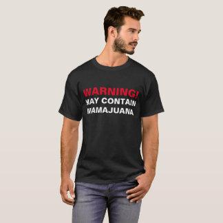 WARNING: MAY CONTAIN MAMAJUANA! T-Shirt