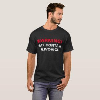 WARNING MAY CONTAIN SLIVOVICE! T-Shirt