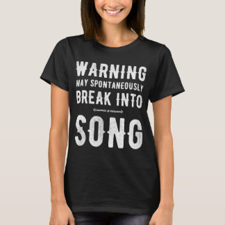 Warning May spontaneously break into song T-Shirt