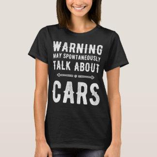 Warning May spontaneously talk about cars T-Shirt